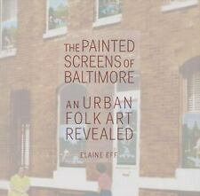 THE PAINTED SCREENS OF BALTIMORE - ELAINE EFF (HARDCOVER) NEW