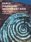 Early Mainland Southeast Asia: From First Humans to Angkor by Charles Higham (Paperback, 2014)