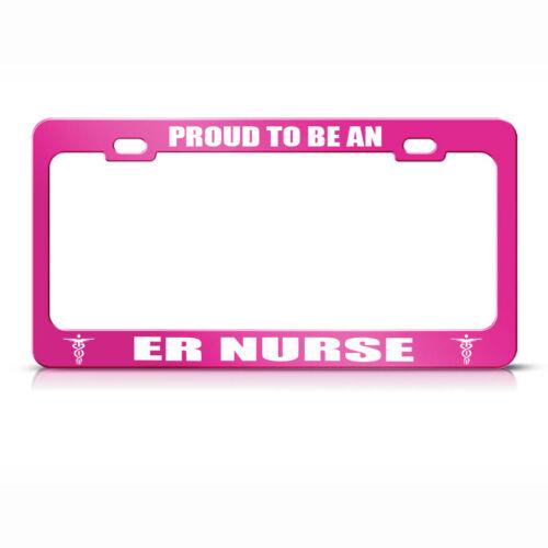 Proud To Be An Er Nurse Hot Pink Metal License Plate Frame Tag Holder