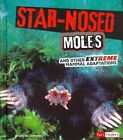 Star-Nosed Moles and Other Extreme Mammal Adaptations by Jody S Rake (Hardback, 2014)
