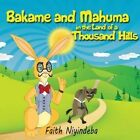 Bakame and Mahuma in the Land of a Thousand Hills by Faith Niyindeba (Paperback / softback, 2015)