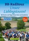 BR-Radltour Unsere Lieblingstouren von Bernhard Irlinger und Lutz Bäucker (2014, Kunststoffeinband)