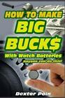 How to Make Big Bucks with Watch Batteries by Dexter Poin (Paperback / softback, 2014)