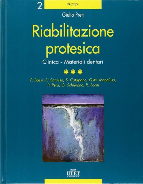 Riabilitazione protesica. Vol. 3 - Clinica. Materiali dentari - Preti Giulio