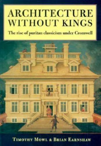 NEW - Architecture Without Kings: The Rise of Puritan Classicism Under Cromwell