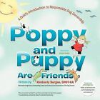 Poppy and Puppy Are Friends: A Child's First Introduction to Responsible Dog Ownership by Kimberly Burgan CPDT-KA (Paperback, 2012)