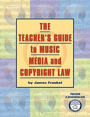 The Teacher's Guide to Music, Media, and Copyright Law Paperback James Frankel