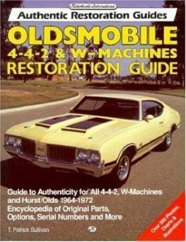 Oldsmobile 4-4-2 and W-Machine : Restoration Guide by T. Patrick Sullivan