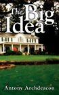The Big Idea 9781434338686 by Antony Archdeacon Book