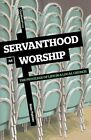 Servanthood as Worship: The Privilege of Life in a Local Church by Nate Palmer (Paperback / softback, 2010)