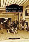Washington D.C.'s Mayflower Hotel by Keith McClinsey (Paperback / softback, 2007)