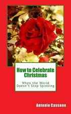 How to Celebrate Christmas When the World Doesn't Stop Spinning by Antonio...