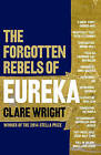 The Forgotten Rebels of Eureka by Clare Wright (Paperback, 2014)