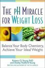 The PH Miracle for Weight Loss: Balance Your Body Chemistry, Achieve Your Ideal Weight by Shelley Redford Young, Robert O Young (Paperback / softback)