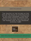 The Treatise of the Figures at the End of the Rules of Construction in the Latin Grammar, Construed with Every Example Applyed and Fitted to His Rule, for the Help of the Weaker Sort in the Grammar Schools (1680) by John Stockwood (Paperback / softback, 2010)