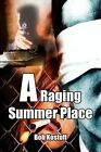 A Raging Summer Place by Robert D Kostoff (Paperback / softback, 2002)