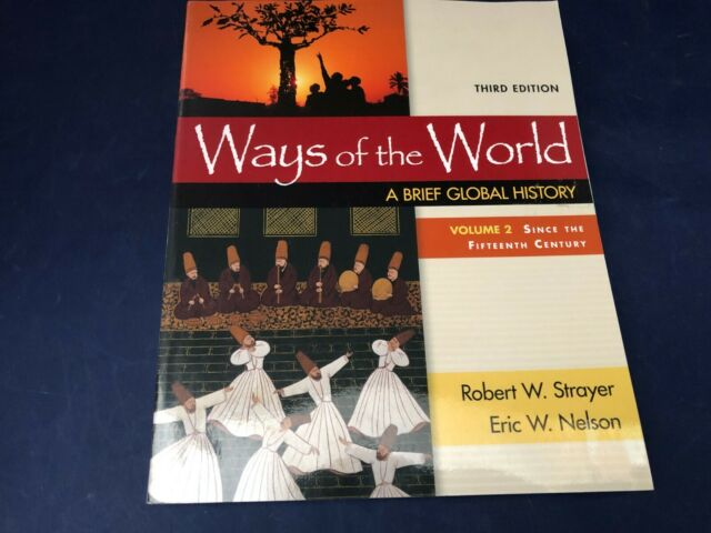 Ways Of The World Vol 1 A Brief Global History By Eric W Nelson And Robert W Strayer 2015 Paperback