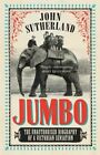 Jumbo: The Unauthorised Biography of a Victorian Sensation by John Sutherland (Paperback, 2014)