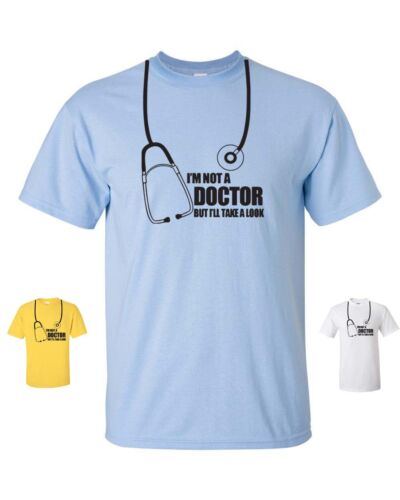 I/'m Not a Doctor But I/'ll Take a Look Medical Doc Funny College Men/'s Tee Shirt