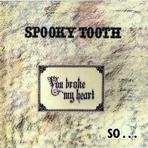 SPOOKY-TOOTH-YOU-BROKE-MY-HEART-SO-I-BUSTED-YOU-NEW-CD