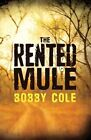 The Rented Mule: A Novel by Bobby Cole (Paperback, 2014)
