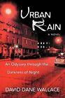 Urban Rain: An Odyssey Through the Darkness of Night by David Dane Wallace (Paperback / softback, 2011)