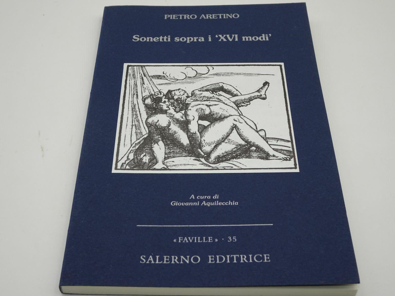 PIETRO ARETINO Sonetti sopra i «XVI modi» 9788884025166 SALERNO cura AQUILECCHIA
