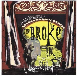 JOHN-BYLEVELD-039-S-THE-BROKE-Under-The-Neath-CD-album-2003-oz