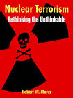 Nuclear Terrorism: Rethinking the Unthinkable by Robert W Marrs (Paperback / softback, 2004)