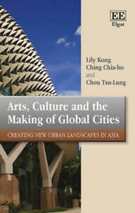 Arts-Culture-and-the-Making-of-Global-Cities-Creating-New-Urban-Landscapes-in