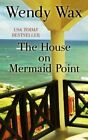 The House on Mermaid Point by Wendy Wax (Hardback, 2014)