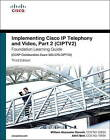 Implementing Cisco IP Telephony and Video: Part 2 : (CIPTV2) Foundation Learning Guide (CCNP Collaboration Exam 300-075 CIPTV2) by Akhil Behl, William Alexander Hannah (Hardback, 2016)