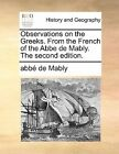 Observations on the Greeks. from the French of the ABBE de Mably. the Second Edition. by Abbe Gabriel Bonnot De Mably, Abbe De Mably (Paperback / softback, 2010)