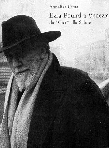 POUND - CIMA Annalisa, Ezra Pound a Venezia da ''Cici'' alla Salute