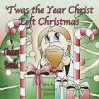 'Twas the Year Christ Left Christmas by Lindsay Bonilla (Paperback / softback, 2010)