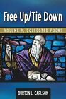 Free Up/Tie Down: Volume 9, Collected Poems by Burton L. Carlson (Paperback, 2013)
