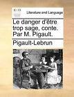 Le Danger D'Tre Trop Sage, Conte. Par M. Pigault. by Pigault-Lebrun (Paperback / softback, 2010)