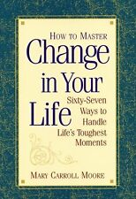 How to Master Change in Your Life: 67 Ways to Hand