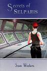 Secrets of Selparis by Sam Winters (Hardback, 2008)