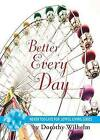 Better Every Day by Dorothy Wilhelm (Paperback / softback, 2015)