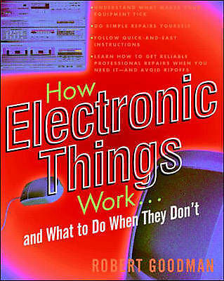 """""""AS NEW"""" Goodman, Robert L., How Electronic Things Work.and What to Do When They"""