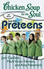 Chicken Soup for the Soul: Just for Preteens: 101 Stories of Inspiration and Sup