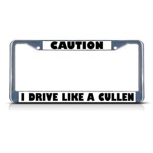 I DRIVE LIKE A CULLEN BLACK Metal License Plate Frame