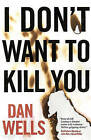 I Don't Want to Kill You by Dan Wells (Paperback / softback)