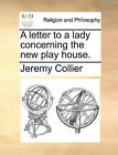 A Letter to a Lady Concerning the New Play House. by Jeremy Collier (Paperback / softback, 2010)