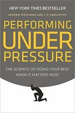 Performing under Pressure : The Science of Doing Your Best When It Matters Most by Hendrie Weisinger and J. P. Pawliw-Fry (2015, Hardcover)