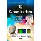 3D Reconstruction: Methods, Applications & Challenges by Nova Science Publishers Inc (Hardback, 2013)