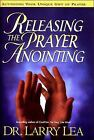 Releasing the Prayer Anointing by Larry Lea (1996, Hardcover)