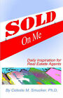 Sold on ME: Daily Inspiration for Real Estate Agents by Celeste (Paperback, 2005)