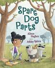 Spare Dog Parts by Alison Hughes (Hardback, 2016)